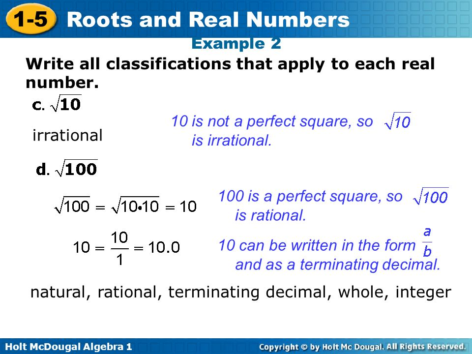 Example 2 Write all classifications that apply to each real number. 10 is not a perfect square, so.