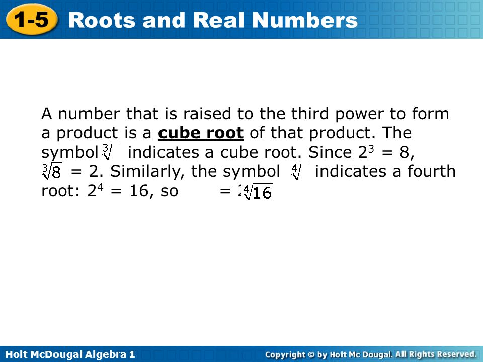 A number that is raised to the third power to form a product is a cube root of that product. The symbol indicates a cube root. Since 23 = 8,