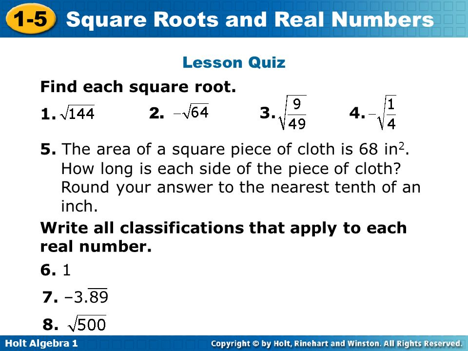 Lesson Quiz Find each square root The area of a square piece of cloth is 68 in2.