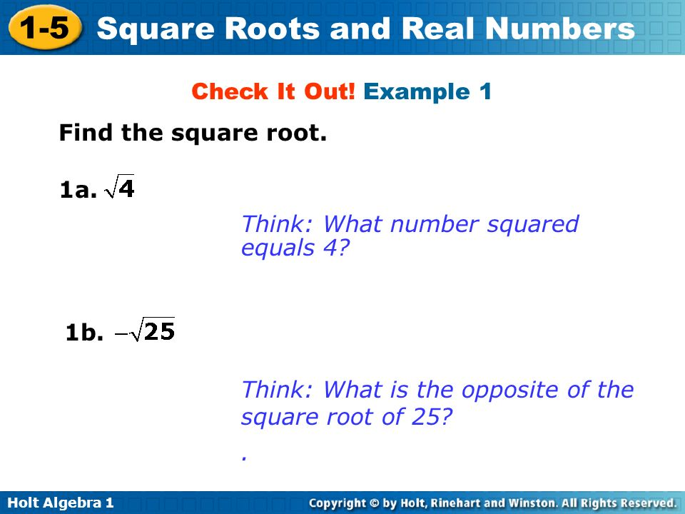 Check It Out! Example 1 Find the square root. 1a. Think: What number squared. equals 4 1b.