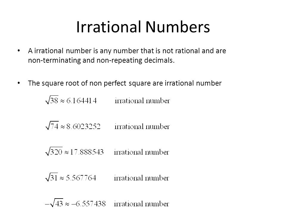 Irrational Numbers A irrational number is any number that is not rational and are non-terminating and non-repeating decimals.