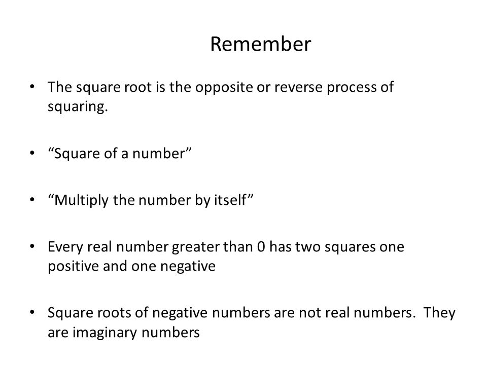 Remember The square root is the opposite or reverse process of squaring. Square of a number Multiply the number by itself