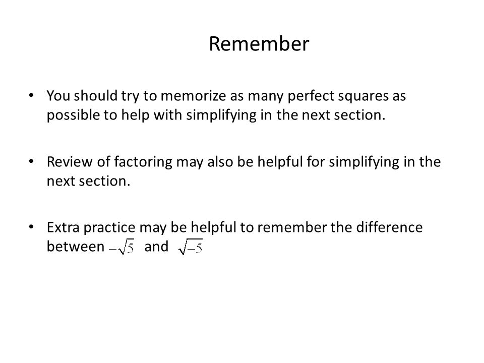 Remember You should try to memorize as many perfect squares as possible to help with simplifying in the next section.