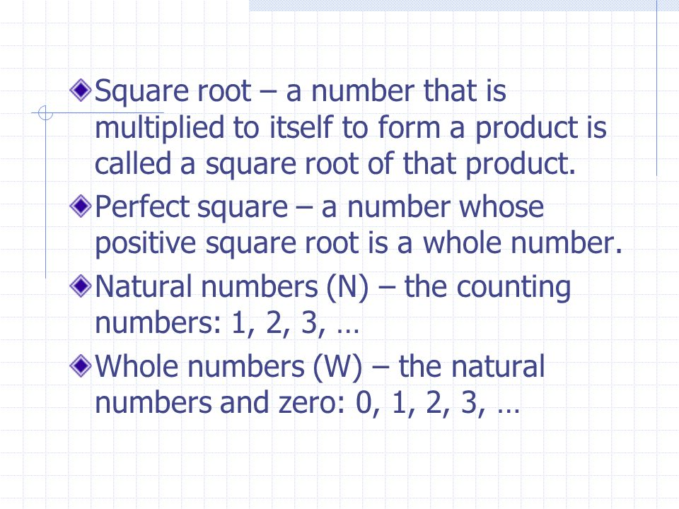 .1 Square root – a number that is multiplied to itself to form a product is called a square root of that product.