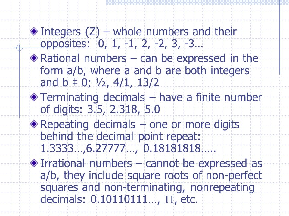 Integers (Z) – whole numbers and their opposites: 0, 1, -1, 2, -2, 3, -3…