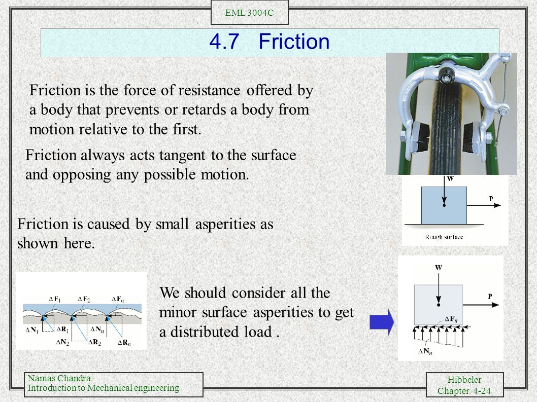 4.7 Friction Friction is the force of resistance offered by a body that prevents or retards a body from motion relative to the first.