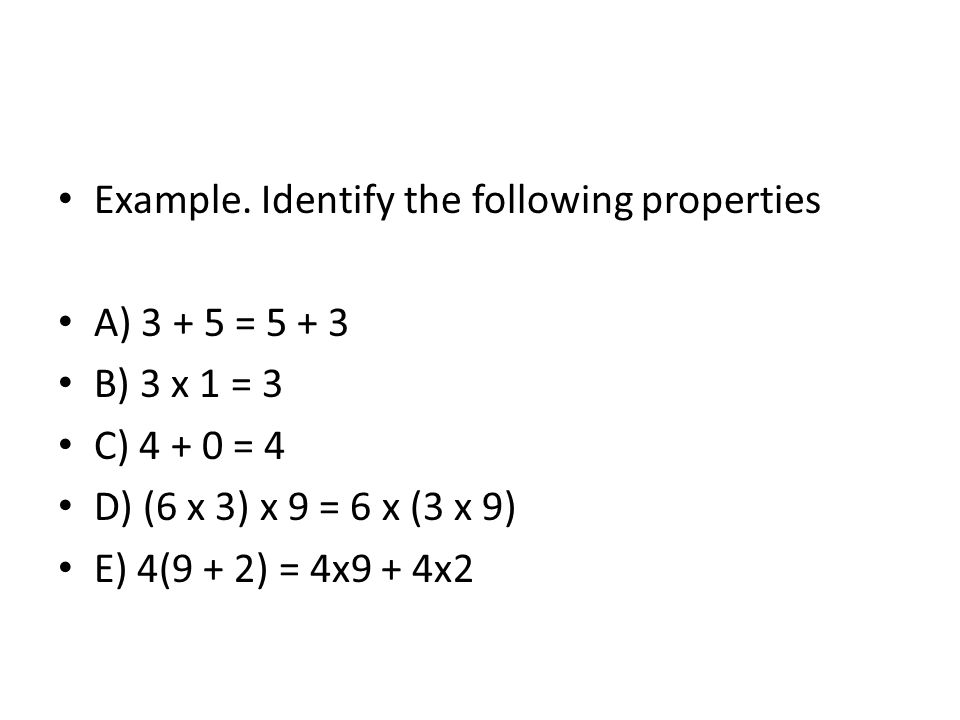 Example. Identify the following properties