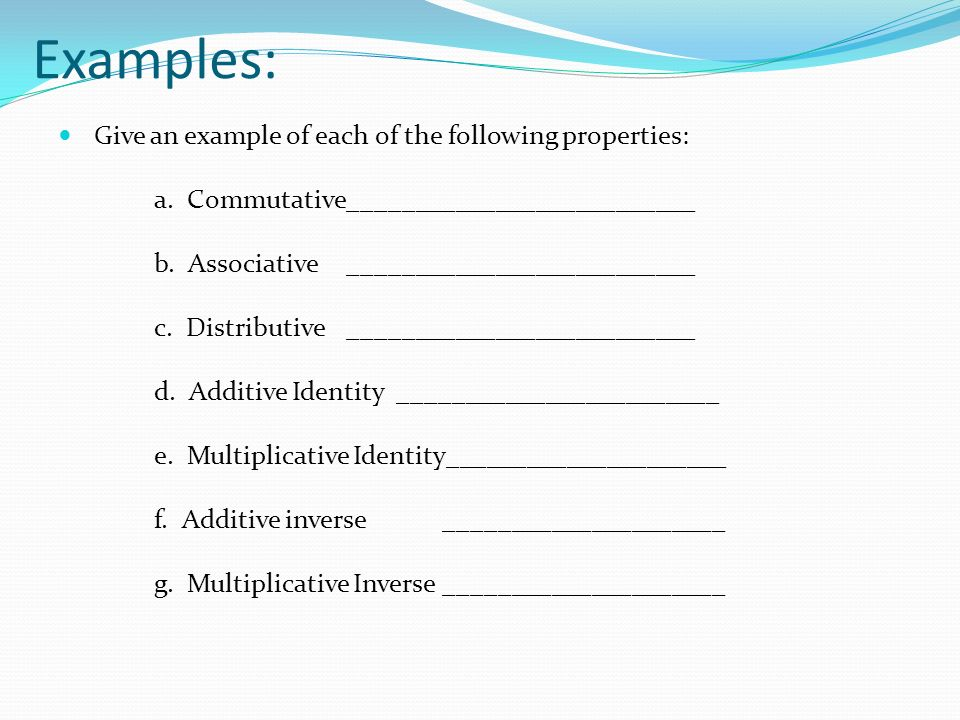 Examples: Give an example of each of the following properties: