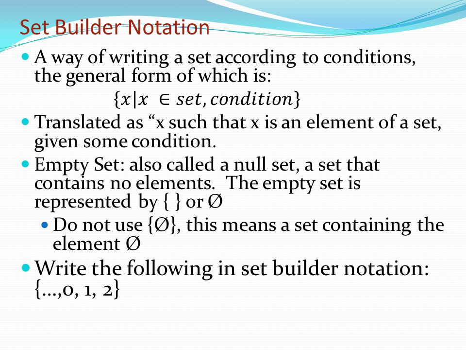 Set Builder Notation A way of writing a set according to conditions, the general form of which is: