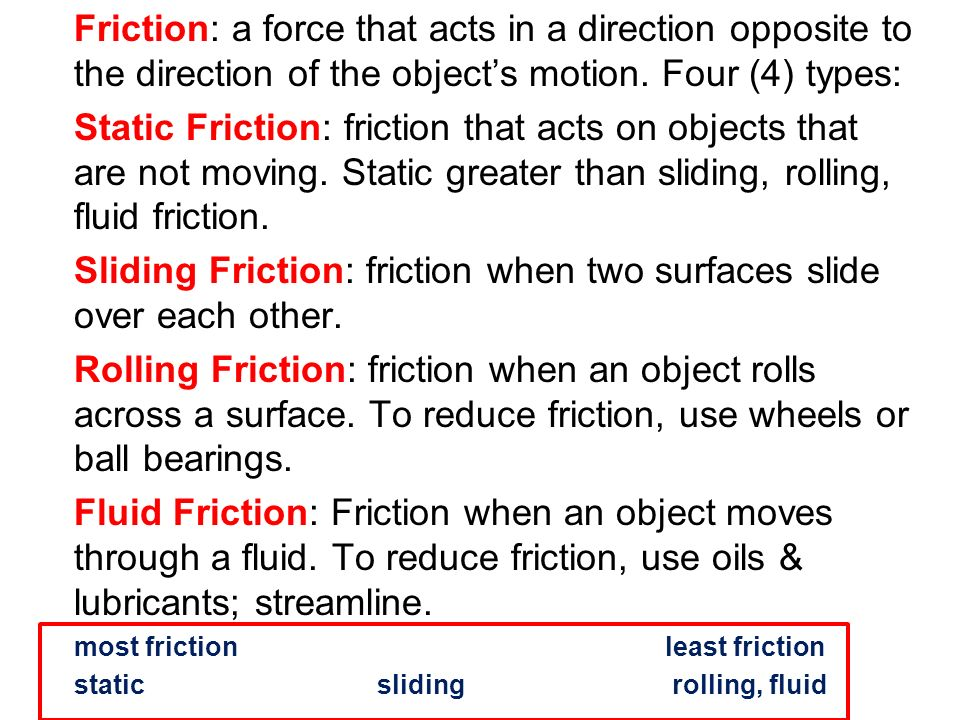 Sliding Friction: friction when two surfaces slide over each other.