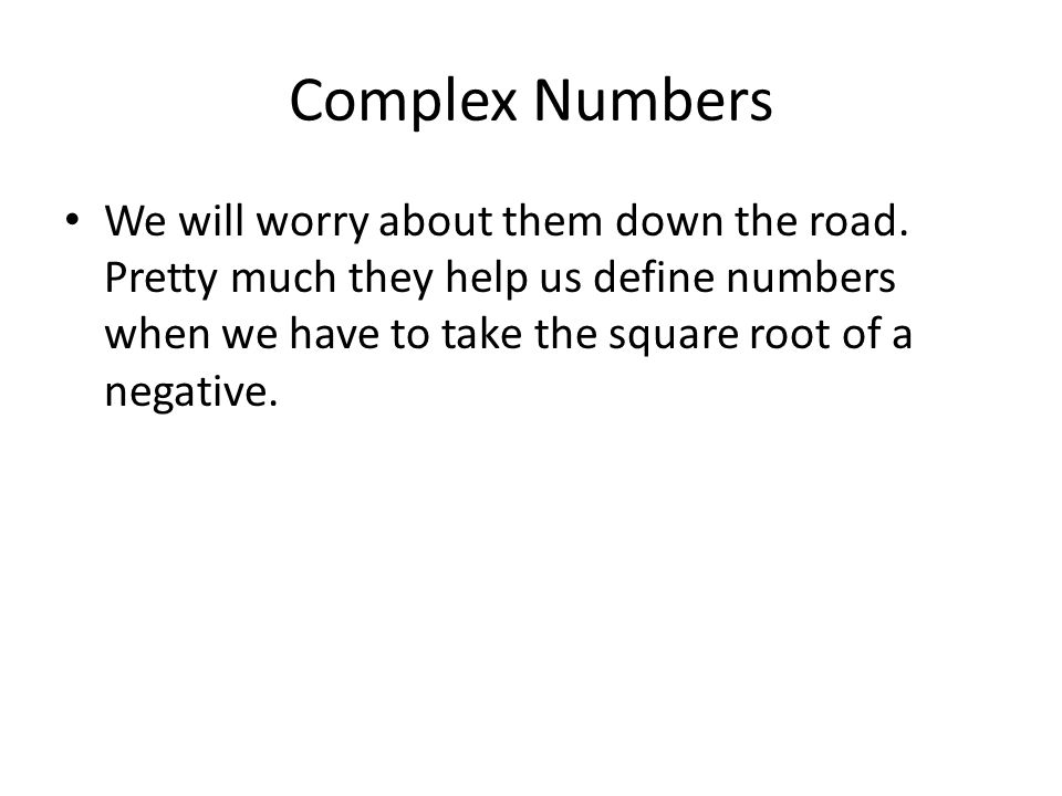 Complex Numbers We will worry about them down the road.