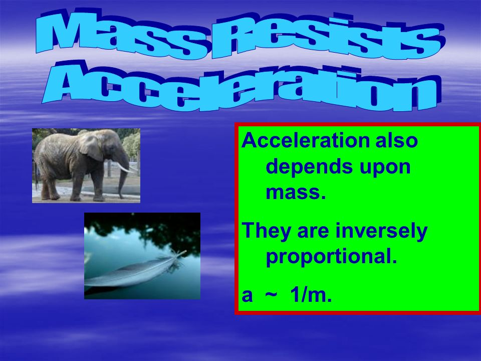 Mass Resists Acceleration Acceleration also depends upon mass.