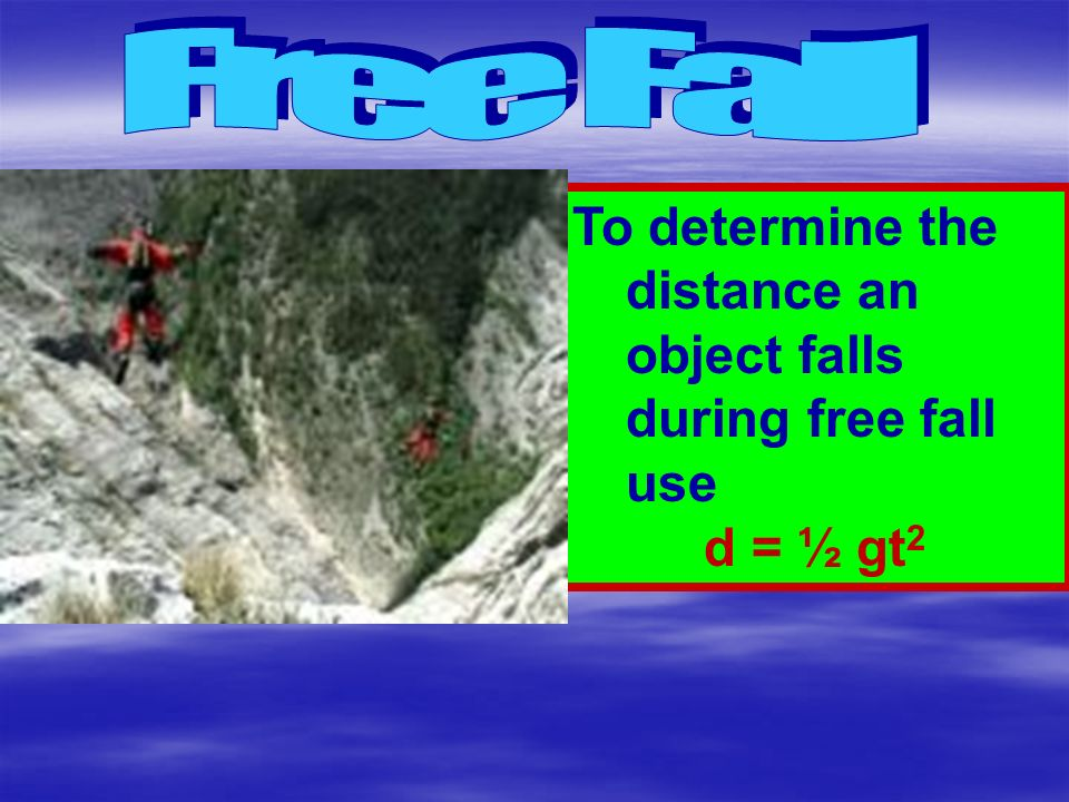 Free Fall To determine the distance an object falls during free fall use d = ½ gt2