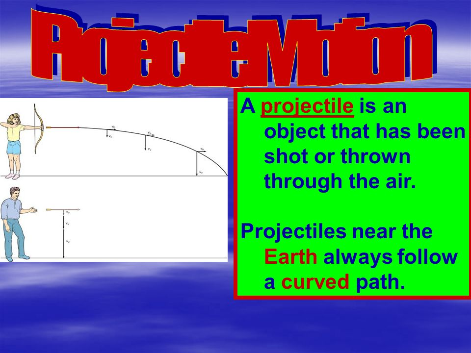 Projectiles near the Earth always follow a curved path.