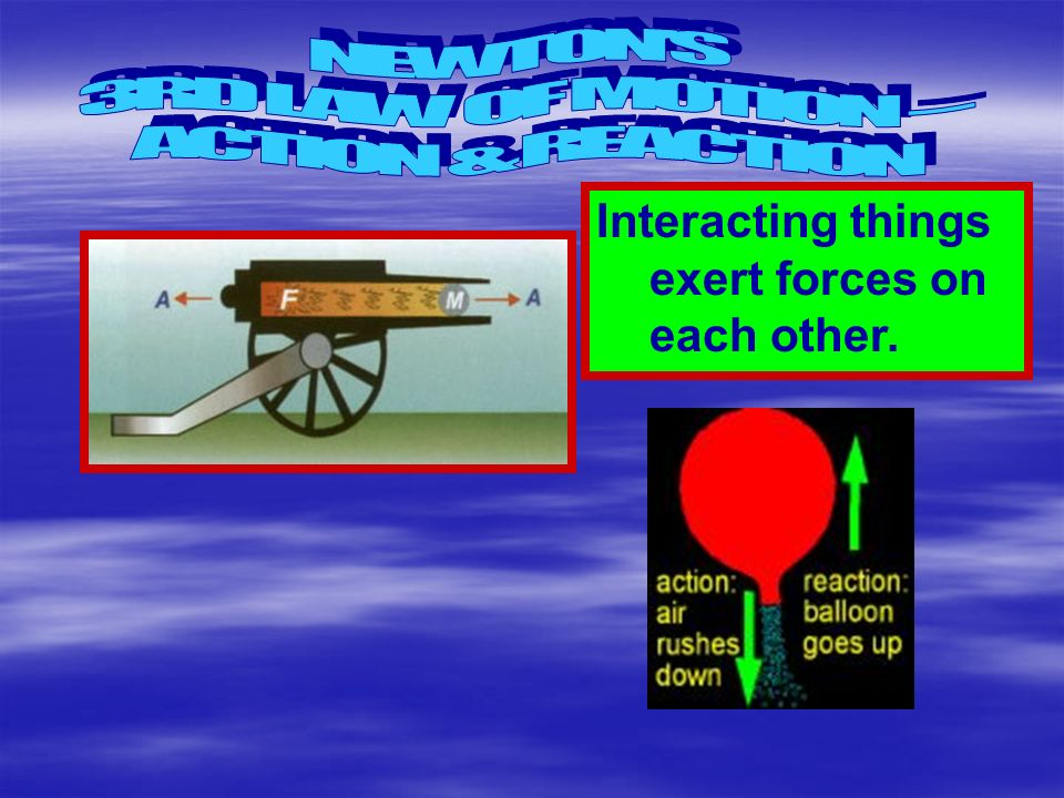 NEWTON'S 3RD LAW OF MOTION – ACTION & REACTION