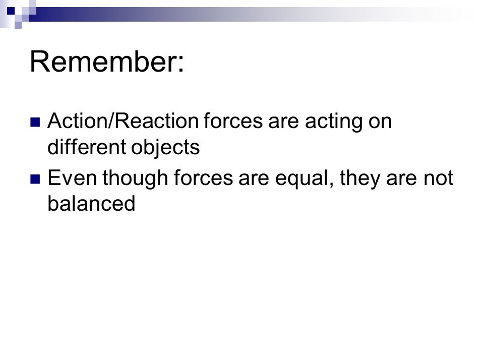 Remember: Action/Reaction forces are acting on different objects