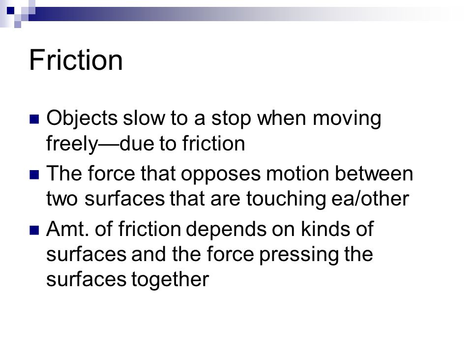 Friction Objects slow to a stop when moving freely—due to friction