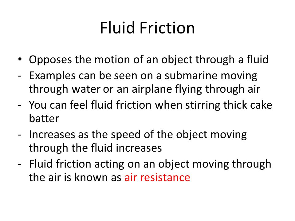 Fluid Friction Opposes the motion of an object through a fluid