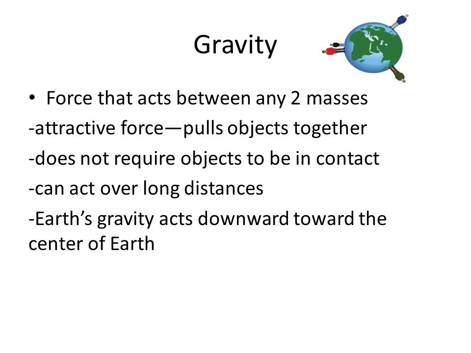Gravity Force that acts between any 2 masses