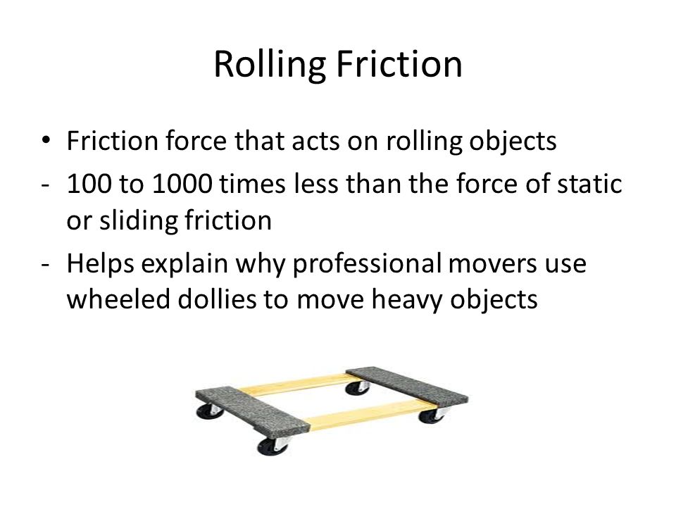 Rolling Friction Friction force that acts on rolling objects