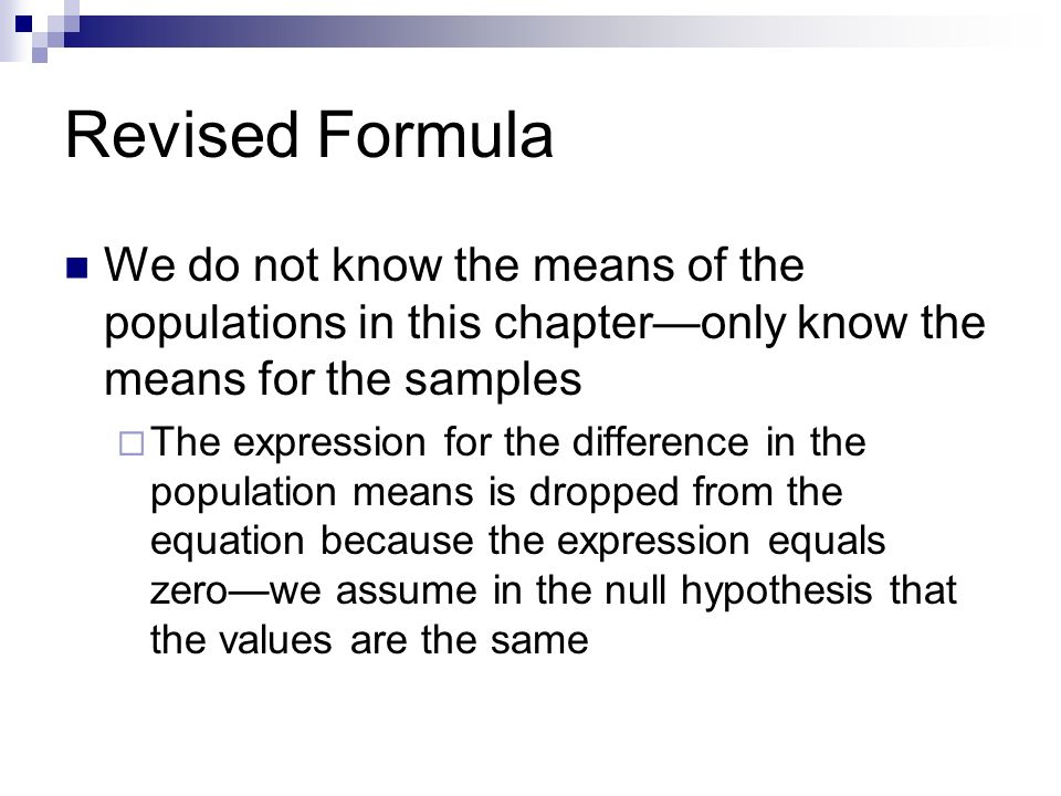 Revised Formula We do not know the means of the populations in this chapter—only know the means for the samples.