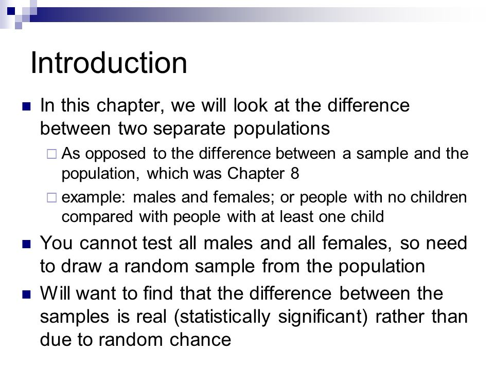 Introduction In this chapter, we will look at the difference between two separate populations.