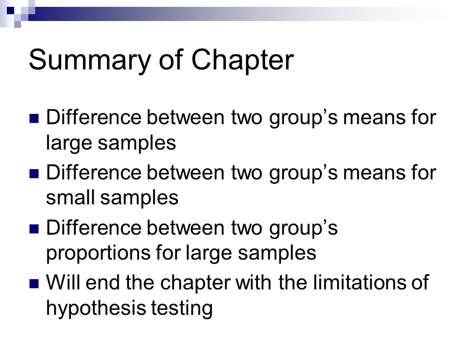 Summary of Chapter Difference between two group's means for large samples. Difference between two group's means for small samples.