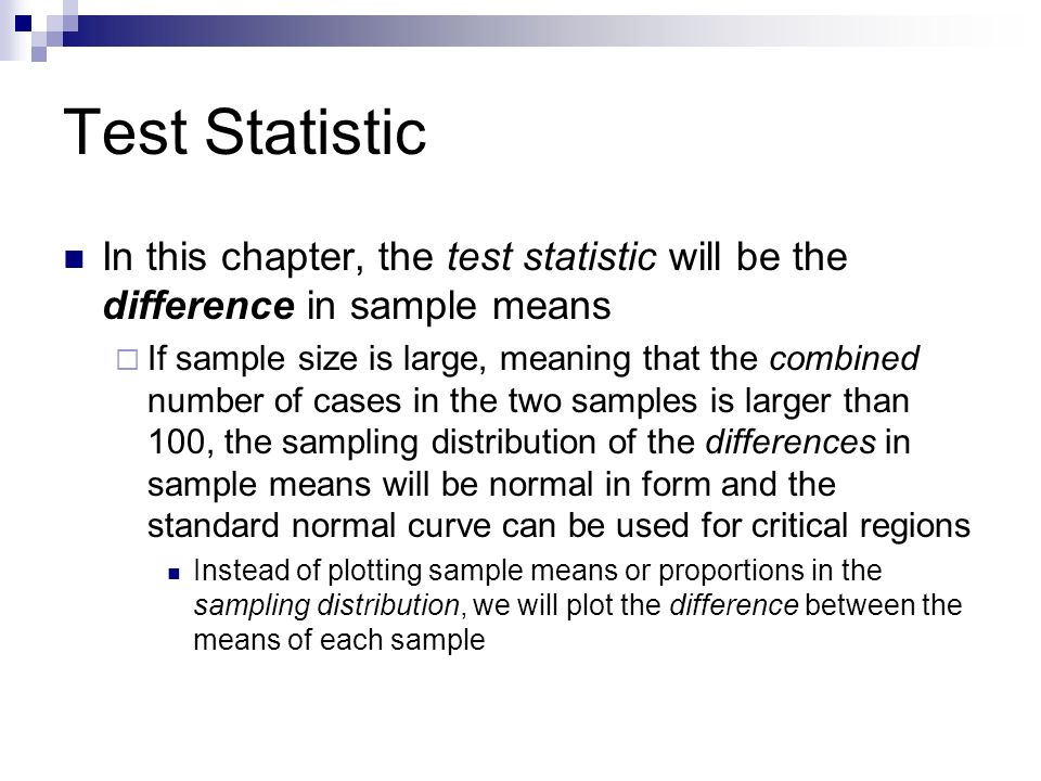Test Statistic In this chapter, the test statistic will be the difference in sample means.