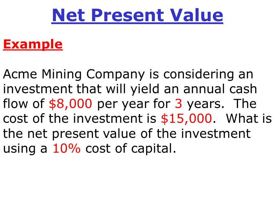 net present value vs other techniques Net present value (npv) and internal rate of return (irr) are used to determine whether to accept a project or not accept all independent projects with npv greater than 0 as they add value to shareholder in case of mutually exclusive projects, the project with the highest npv should be chosen.