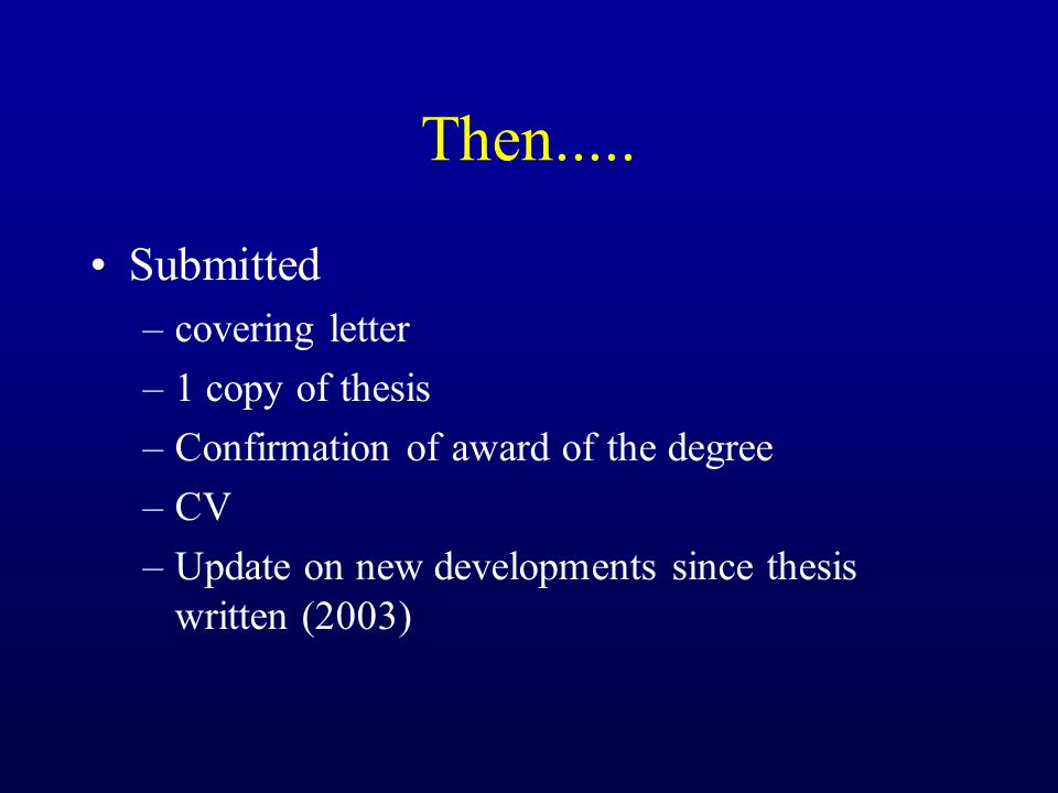 Then..... Submitted covering letter 1 copy of thesis