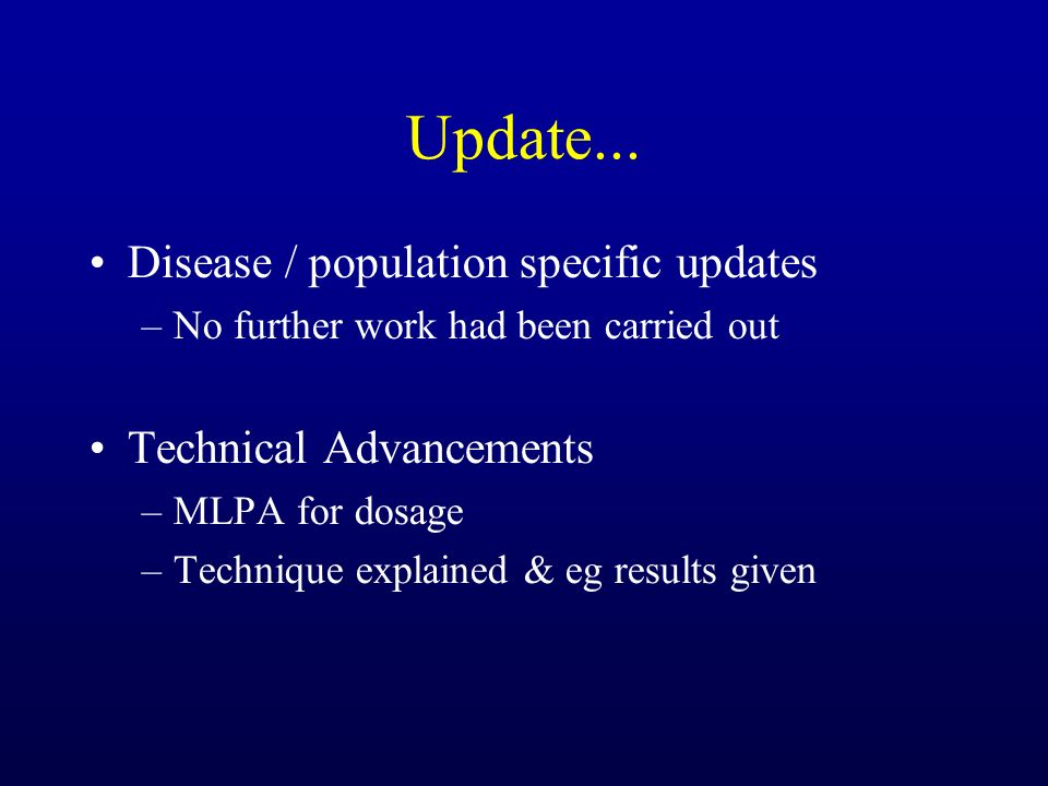 Update... Disease / population specific updates Technical Advancements