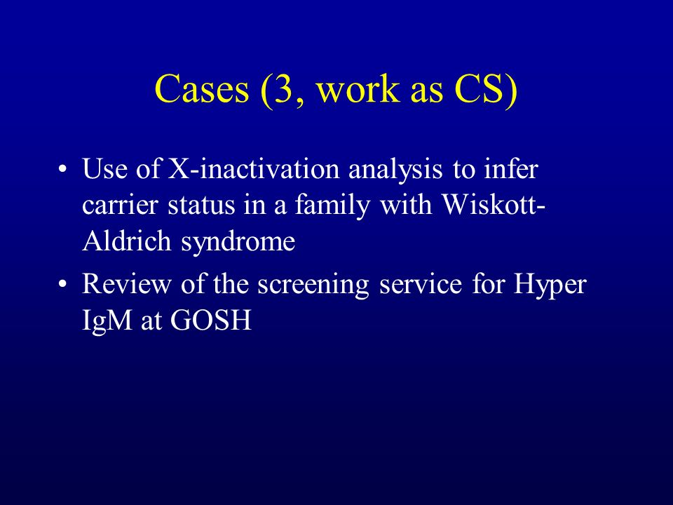 Cases (3, work as CS) Use of X-inactivation analysis to infer carrier status in a family with Wiskott- Aldrich syndrome.