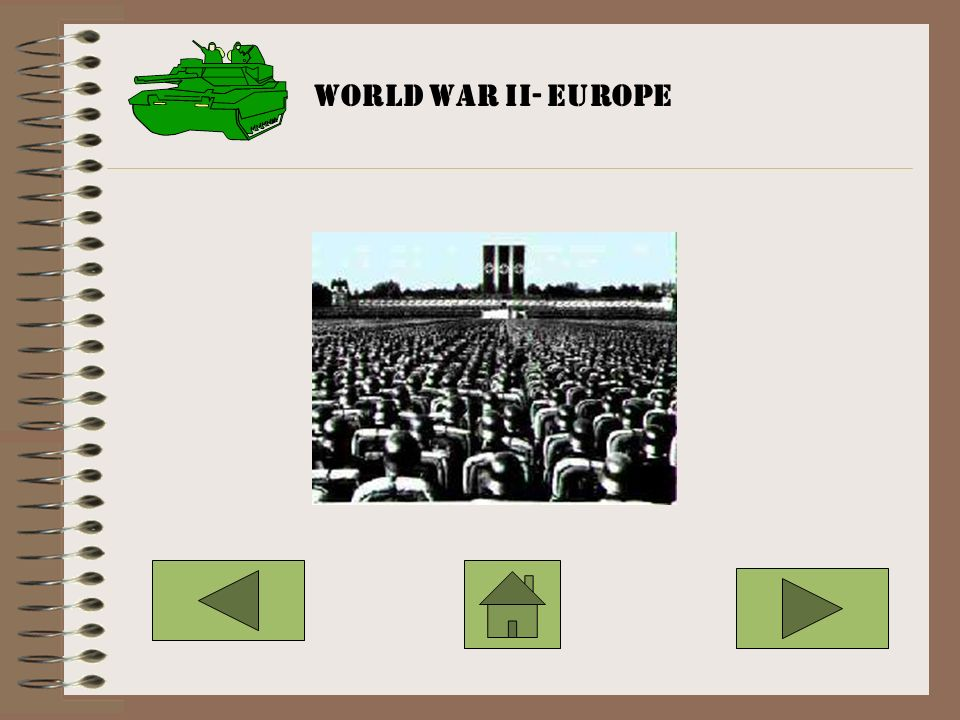 World War II- Europe ADD THE HOME ACTION BUTTON TO TEMPLATE BEFORE CONTINUING