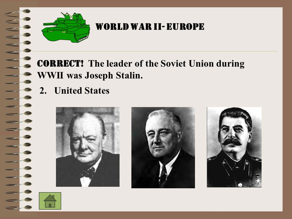 World War II- Europe CORRECT. The leader of the Soviet Union during WWII was Joseph Stalin.