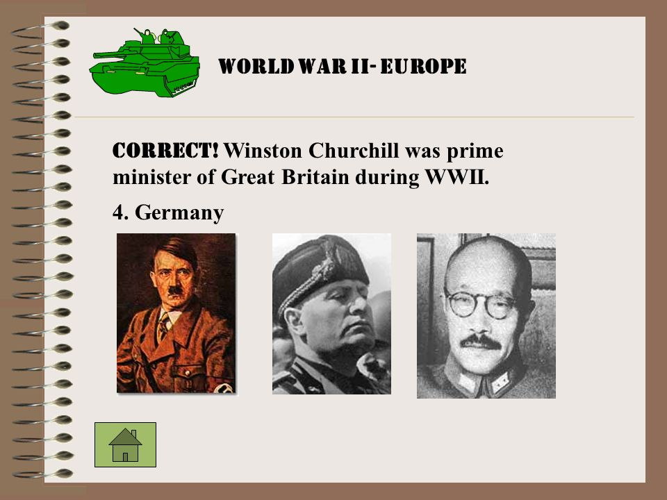 World War II- EUROPE CORRECT! Winston Churchill was prime minister of Great Britain during WWII. 4. Germany.