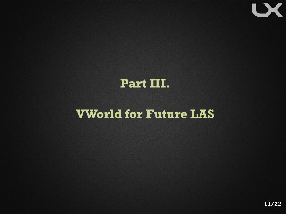 Part III. VWorld for Future LAS