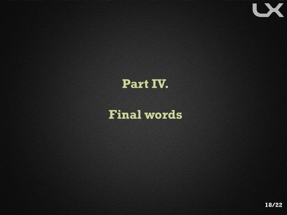 Part IV. Final words 18/22