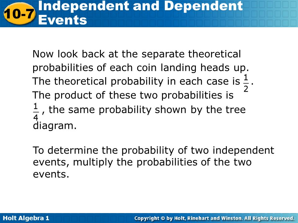 Now look back at the separate theoretical probabilities of each coin landing heads up. The theoretical probability in each case is . The product of these two probabilities is