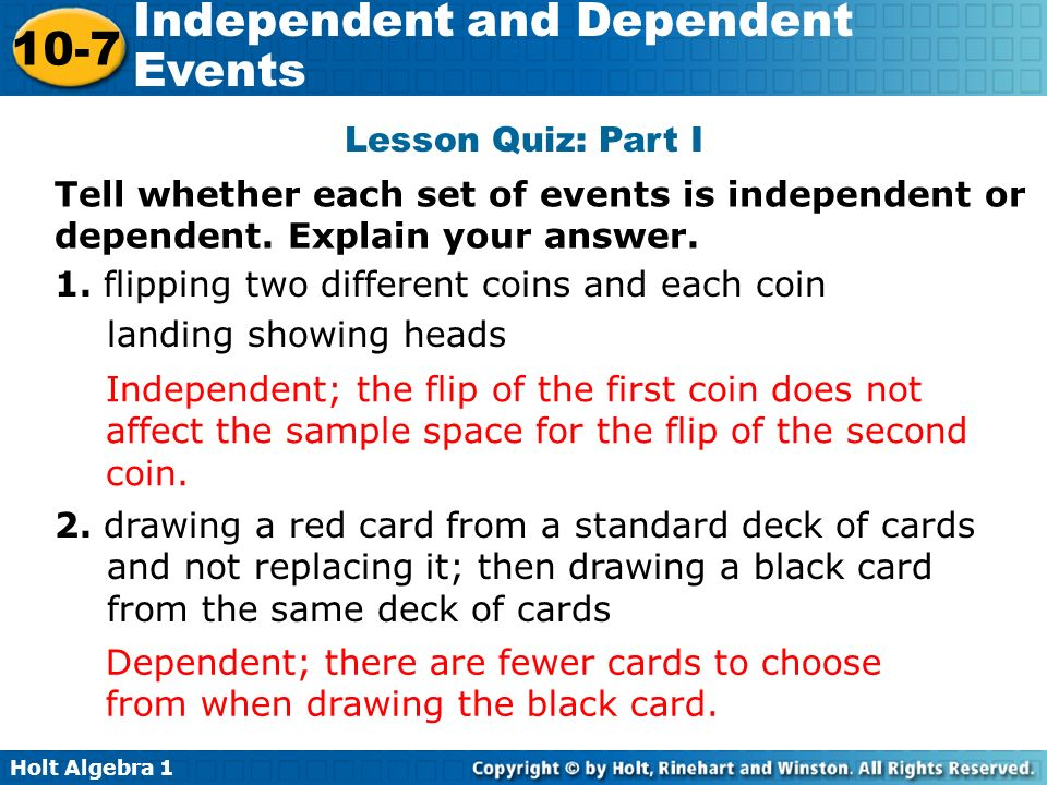 Lesson Quiz: Part I Tell whether each set of events is independent or dependent. Explain your answer.