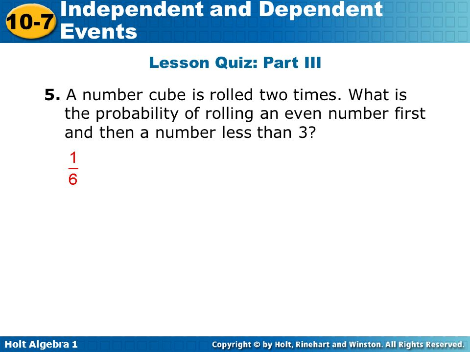 Lesson Quiz: Part III 5. A number cube is rolled two times.
