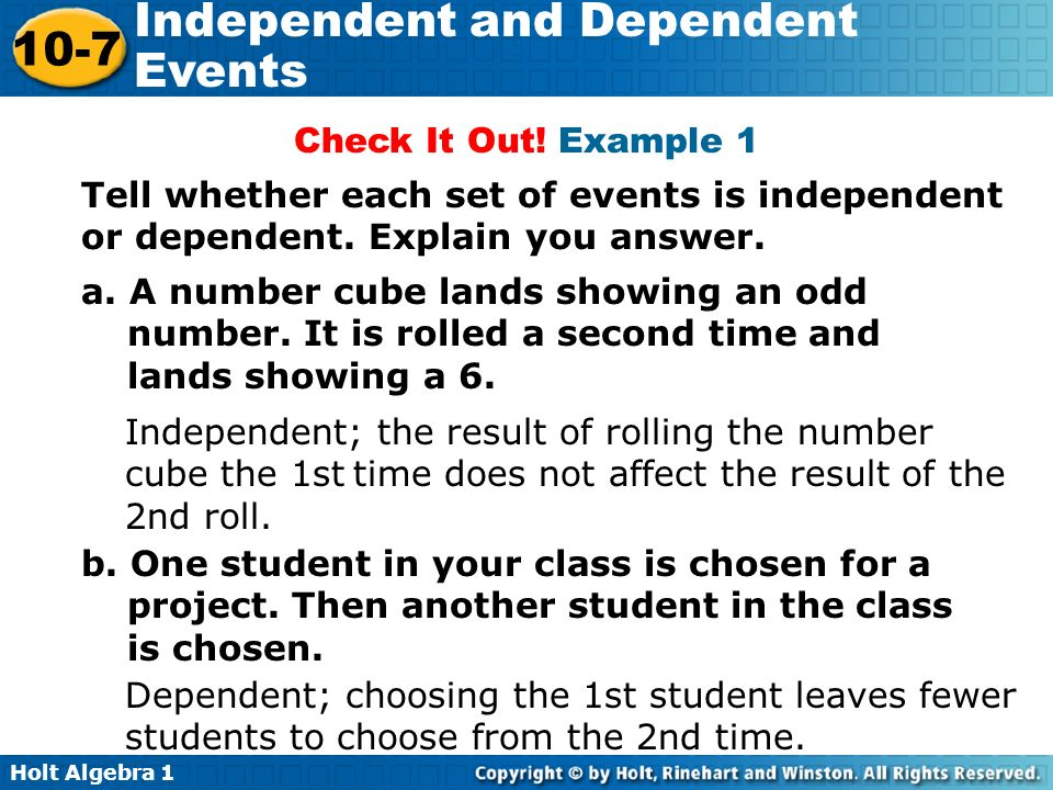 Check It Out! Example 1 Tell whether each set of events is independent or dependent. Explain you answer.