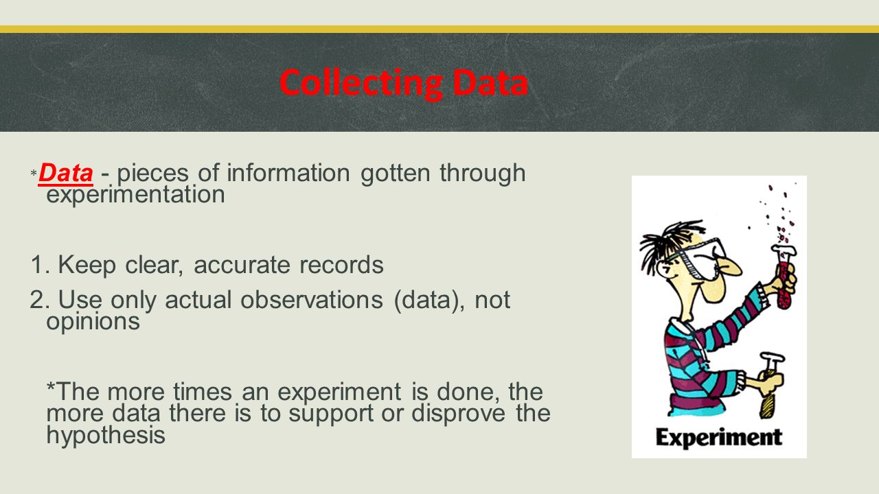Collecting Data 1. Keep clear, accurate records