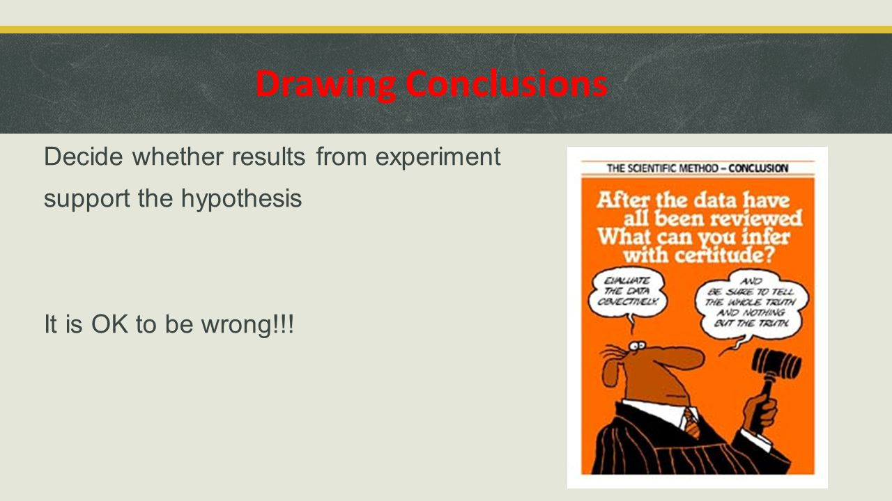 Drawing Conclusions Decide whether results from experiment