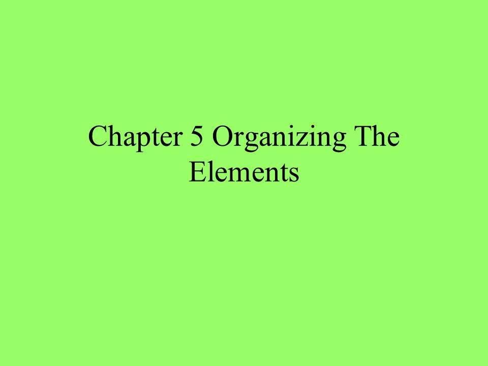 Chapter 5 Organizing The Elements