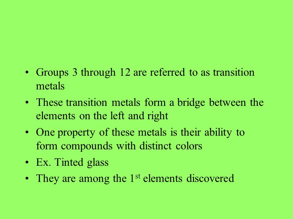 Groups 3 through 12 are referred to as transition metals
