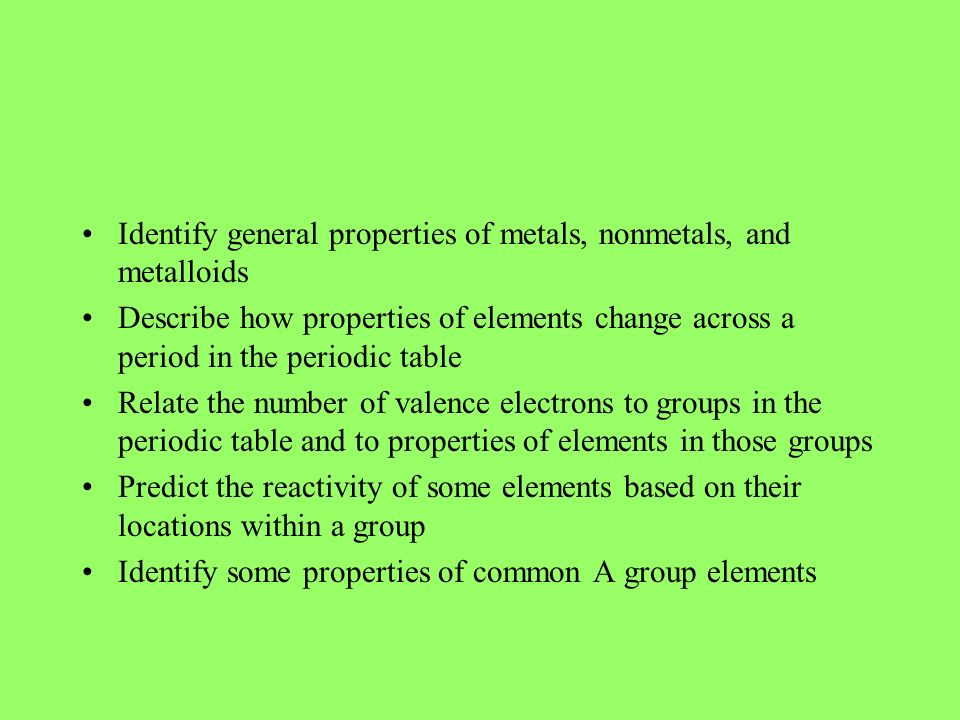 Identify general properties of metals, nonmetals, and metalloids