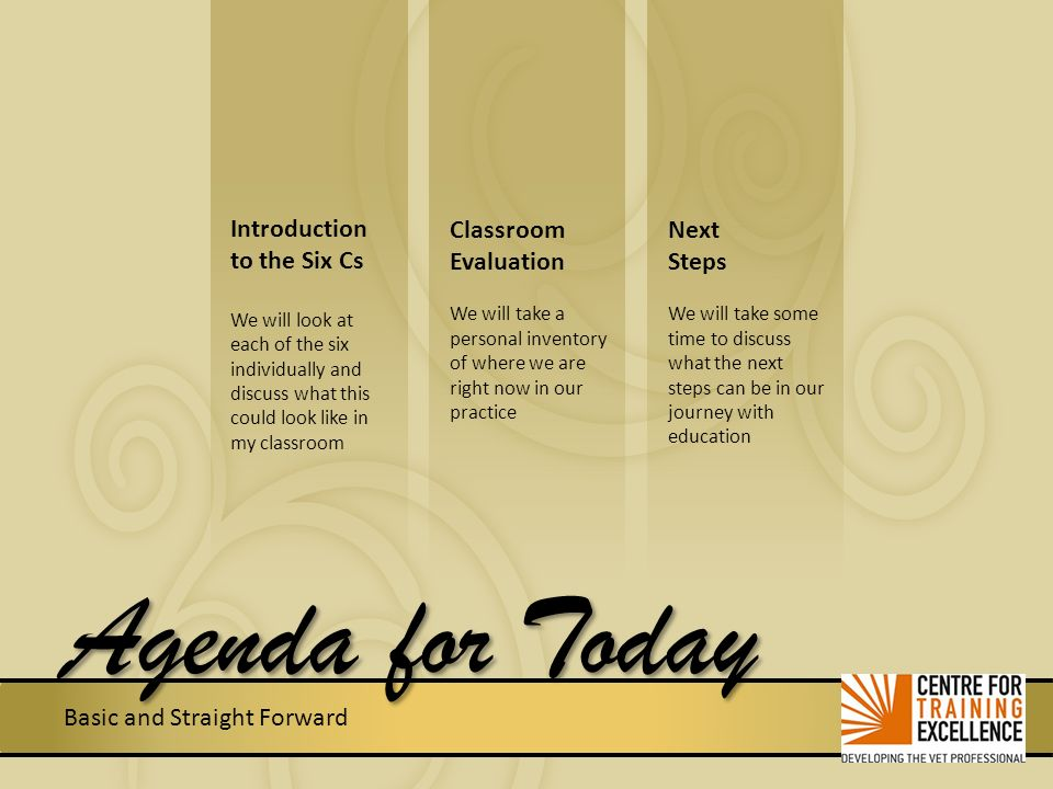Agenda for Today Introduction to the Six Cs Classroom Evaluation Next
