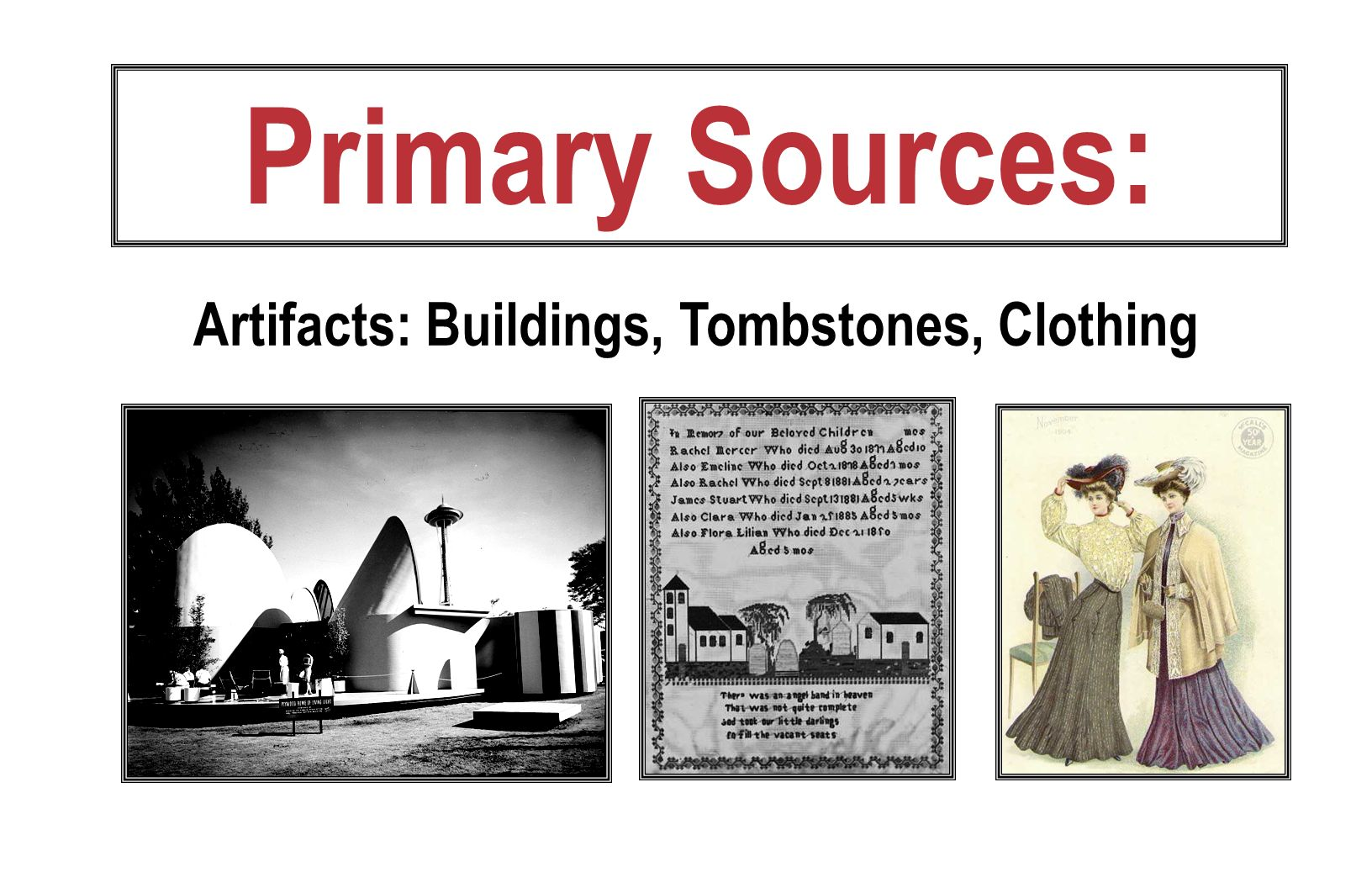 Artifacts: Buildings, Tombstones, Clothing