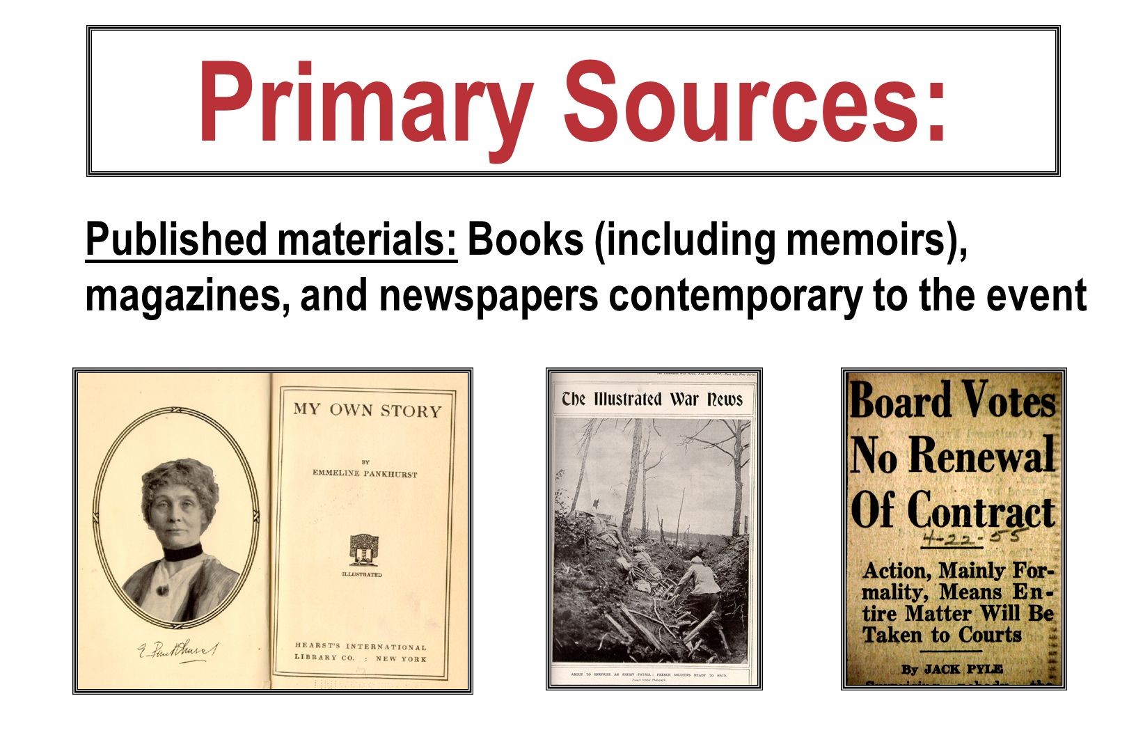 Primary Sources: Published materials: Books (including memoirs), magazines, and newspapers contemporary to the event.