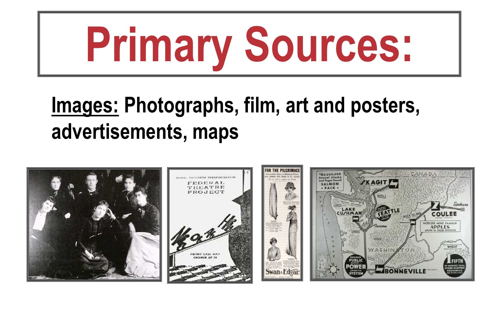 Primary Sources: Images: Photographs, film, art and posters, advertisements, maps